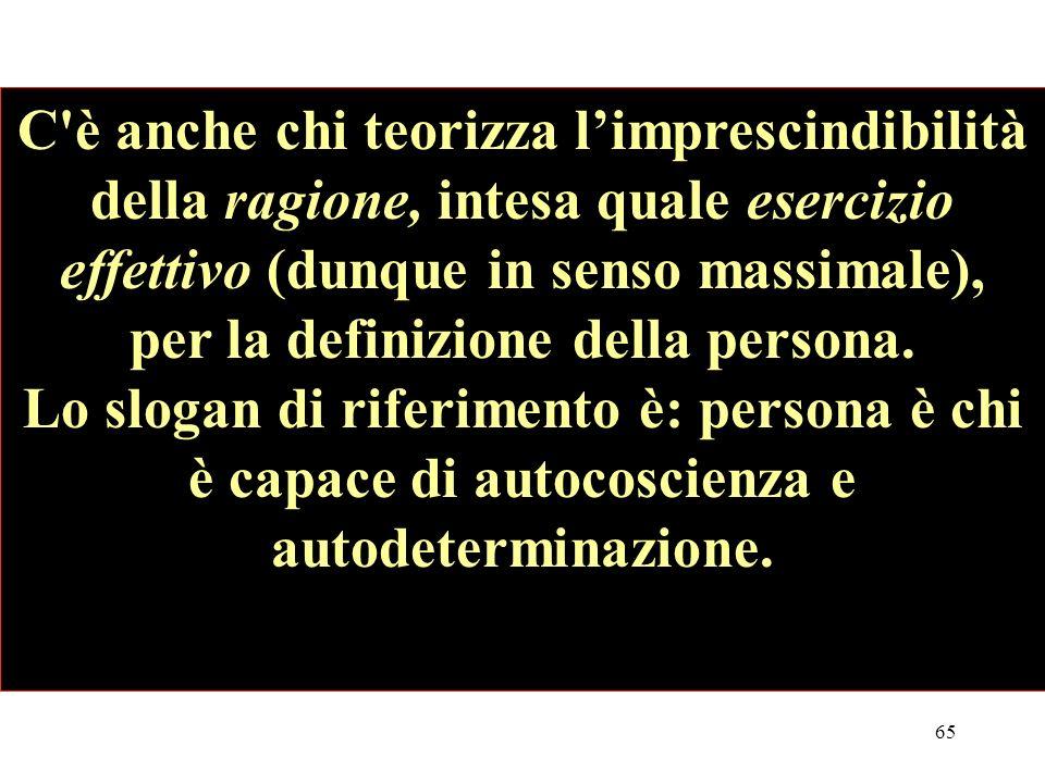 C è anche chi teorizza l'imprescindibilità della ragione, intesa quale esercizio effettivo (dunque in senso massimale), per la definizione della persona.