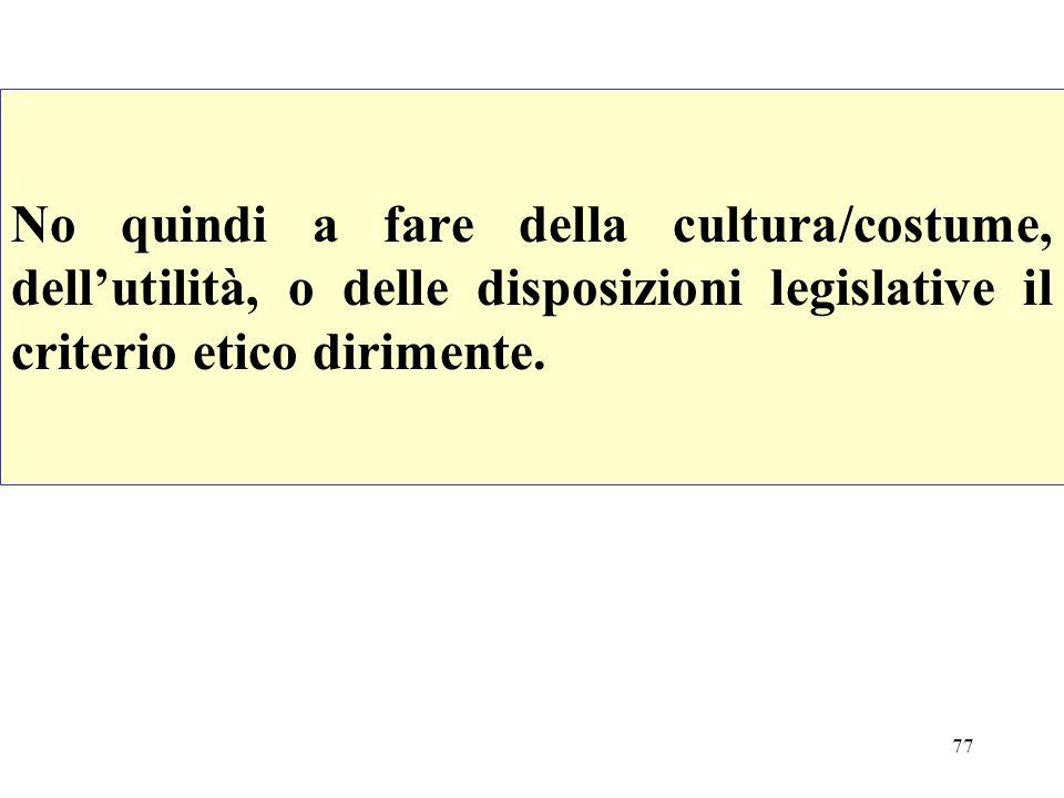 No quindi a fare della cultura/costume, dell'utilità, o delle disposizioni legislative il criterio etico dirimente.