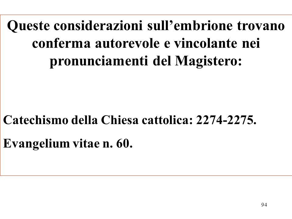 Queste considerazioni sull'embrione trovano conferma autorevole e vincolante nei pronunciamenti del Magistero: