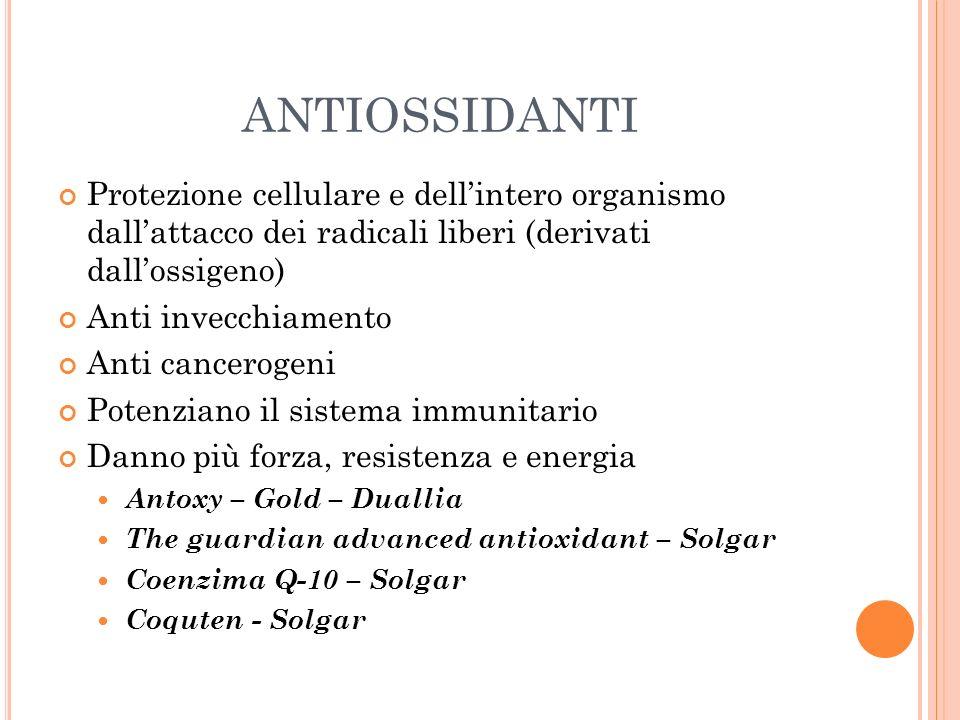 antiossidanti Protezione cellulare e dell'intero organismo dall'attacco dei radicali liberi (derivati dall'ossigeno)
