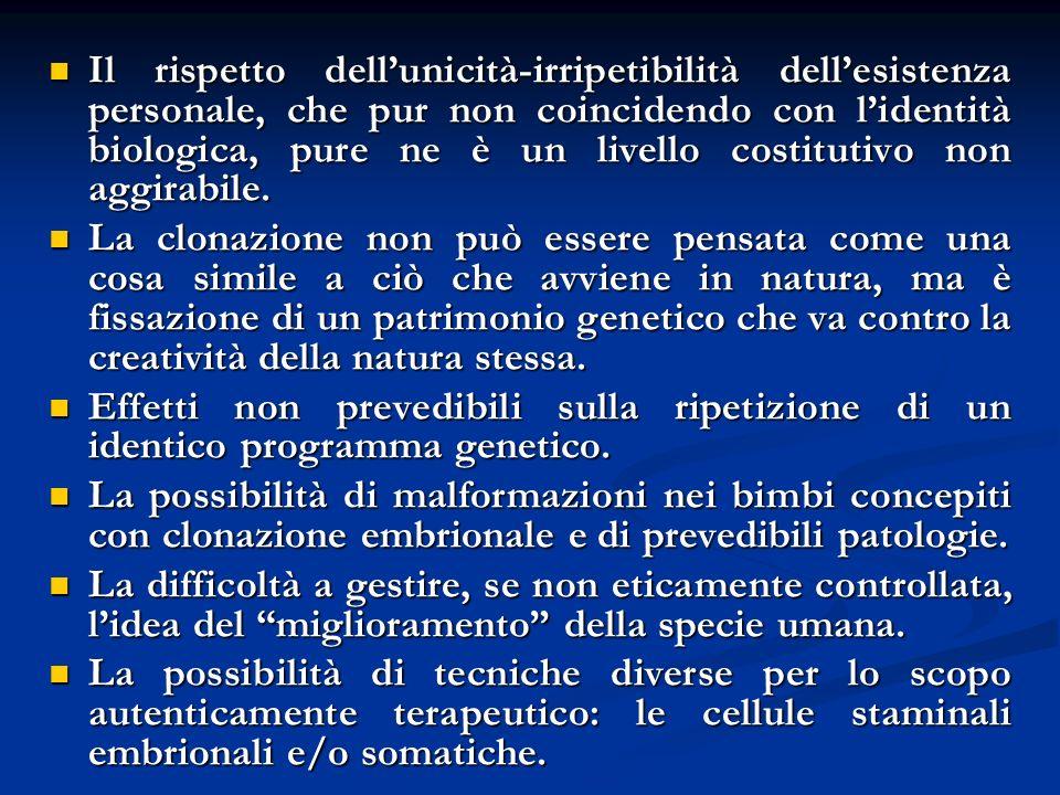 Il rispetto dell'unicità-irripetibilità dell'esistenza personale, che pur non coincidendo con l'identità biologica, pure ne è un livello costitutivo non aggirabile.