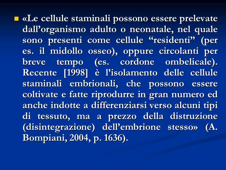 «Le cellule staminali possono essere prelevate dall'organismo adulto o neonatale, nel quale sono presenti come cellule residenti (per es.