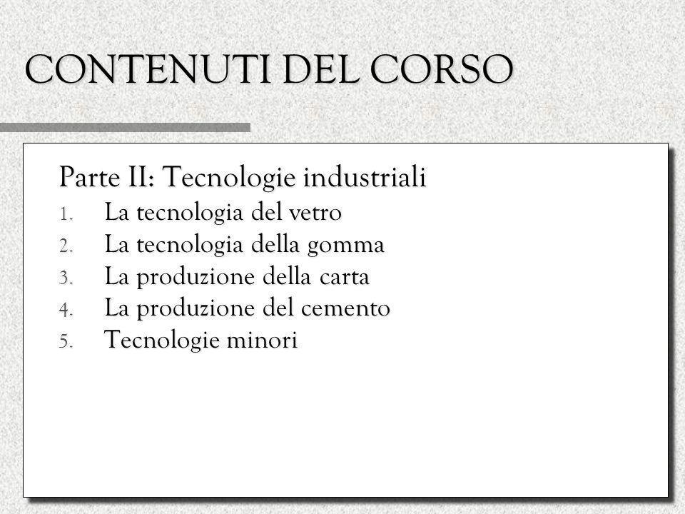 CONTENUTI DEL CORSO Parte II: Tecnologie industriali