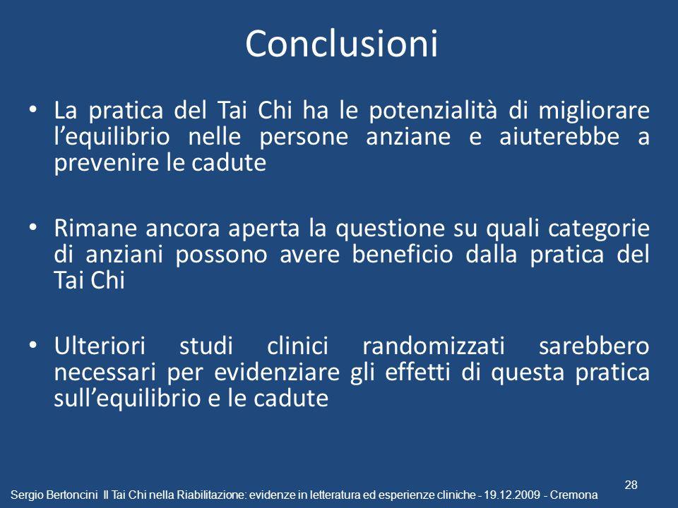 Conclusioni La pratica del Tai Chi ha le potenzialità di migliorare l'equilibrio nelle persone anziane e aiuterebbe a prevenire le cadute.