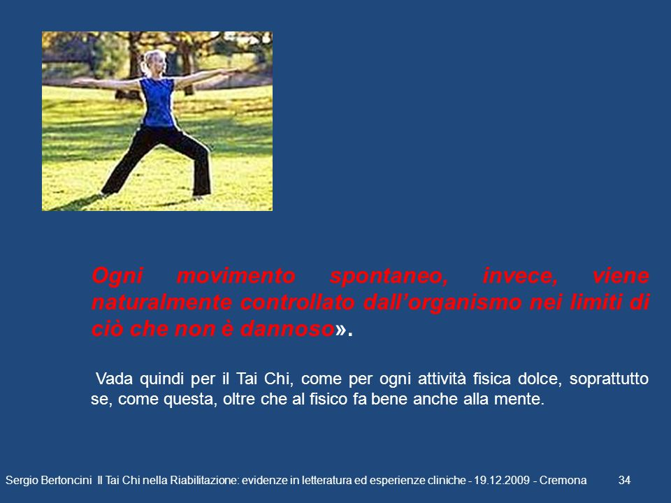 Ogni movimento spontaneo, invece, viene naturalmente controllato dall'organismo nei limiti di ciò che non è dannoso».