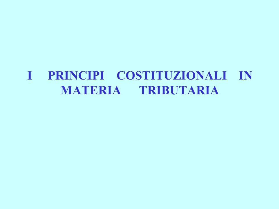 I PRINCIPI COSTITUZIONALI IN MATERIA TRIBUTARIA