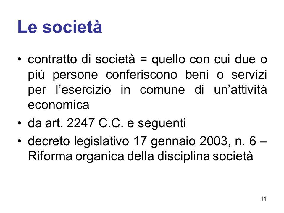 Le società contratto di società = quello con cui due o più persone conferiscono beni o servizi per l'esercizio in comune di un'attività economica.
