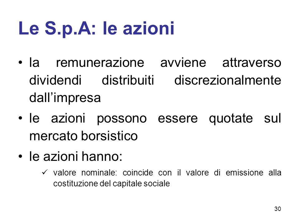 Le S.p.A: le azioni la remunerazione avviene attraverso dividendi distribuiti discrezionalmente dall'impresa.