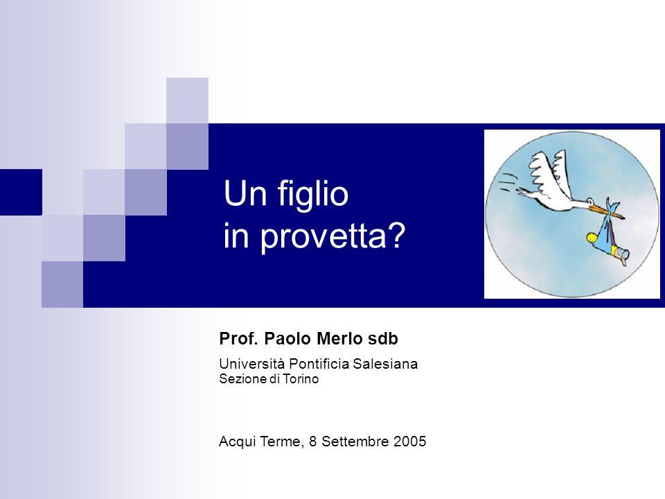 Un figlio in provetta Prof. Paolo Merlo sdb