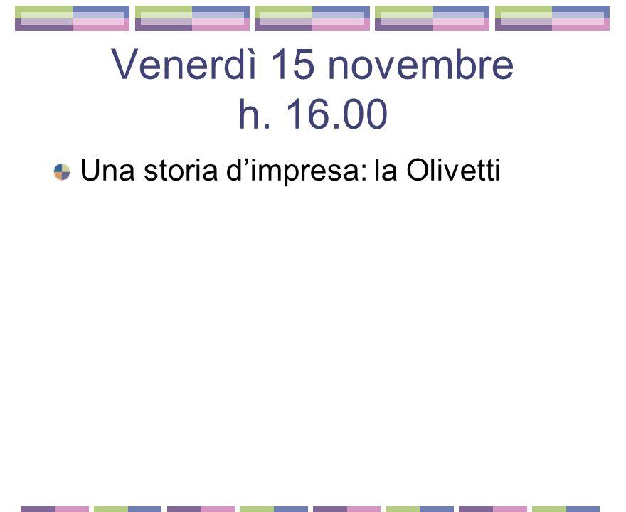 Venerdì 15 novembre h. 16.00 Una storia d'impresa: la Olivetti 2