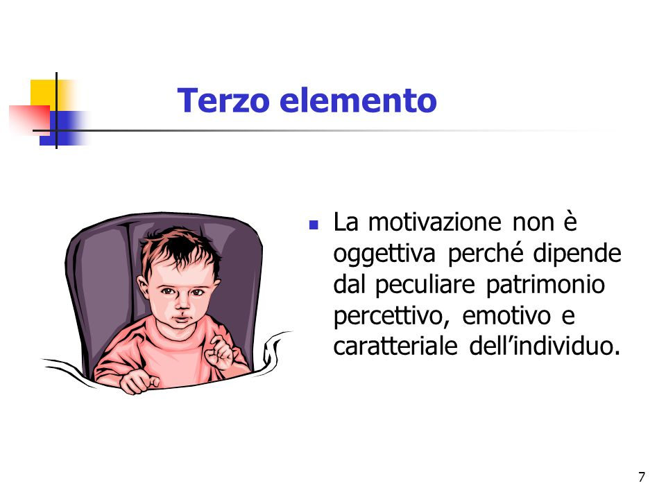 Terzo elemento La motivazione non è oggettiva perché dipende dal peculiare patrimonio percettivo, emotivo e caratteriale dell'individuo.