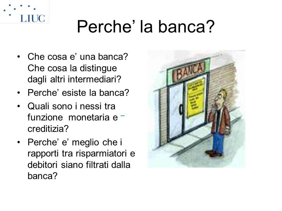 Perche' la banca Che cosa e' una banca Che cosa la distingue dagli altri intermediari Perche' esiste la banca