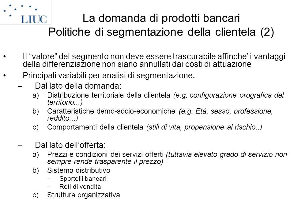 La domanda di prodotti bancari Politiche di segmentazione della clientela (2)