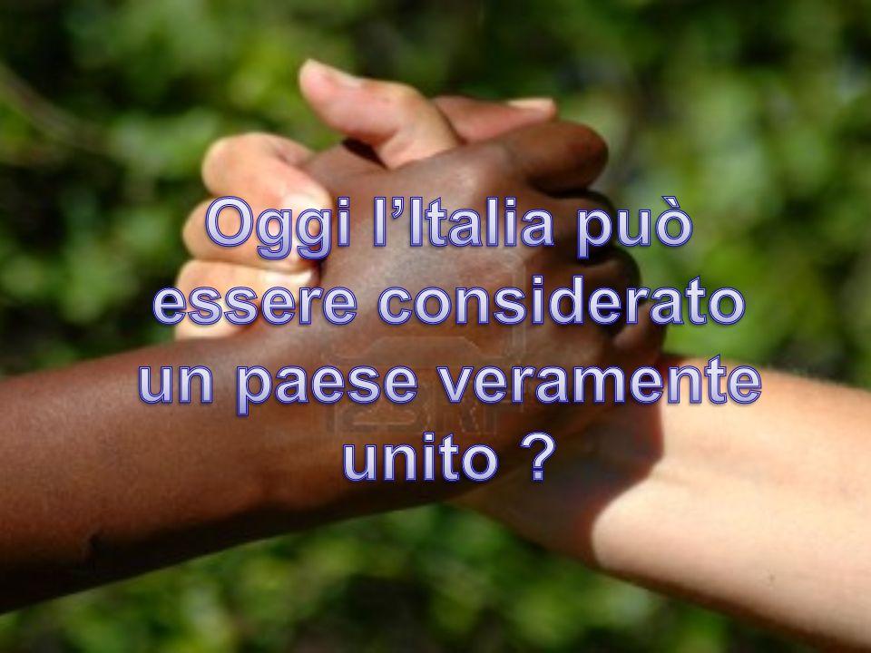 Oggi l'Italia può essere considerato un paese veramente unito