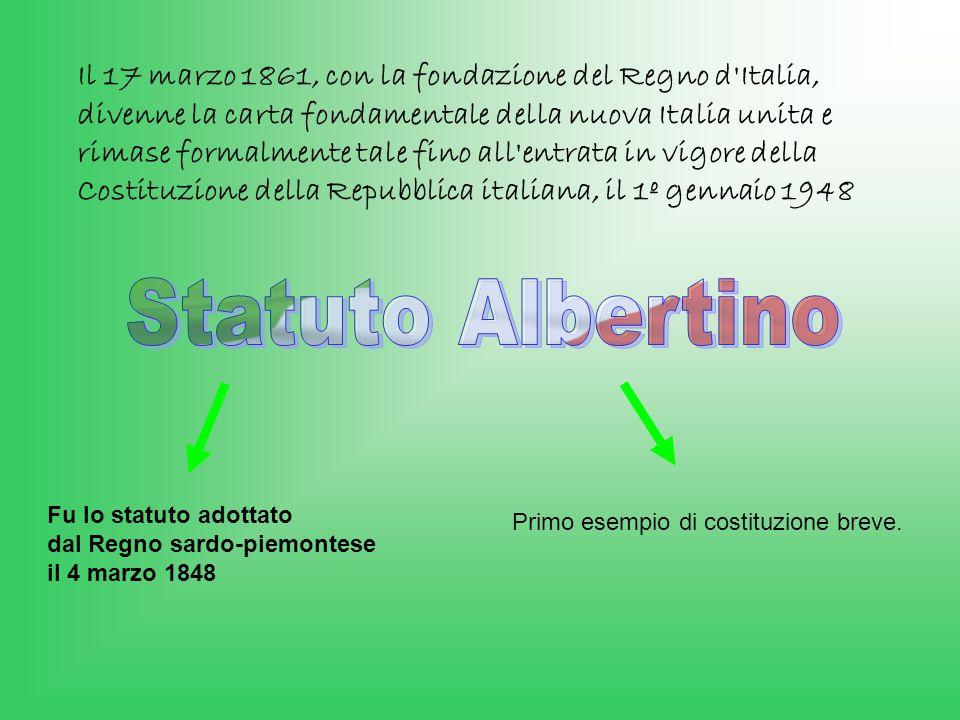 Il 17 marzo 1861, con la fondazione del Regno d Italia, divenne la carta fondamentale della nuova Italia unita e rimase formalmente tale fino all entrata in vigore della Costituzione della Repubblica italiana, il 1º gennaio 1948