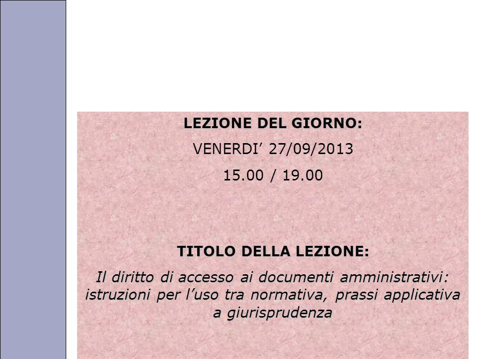 LEZIONE DEL GIORNO: VENERDI' 27/09/2013. 15.00 / 19.00. TITOLO DELLA LEZIONE: