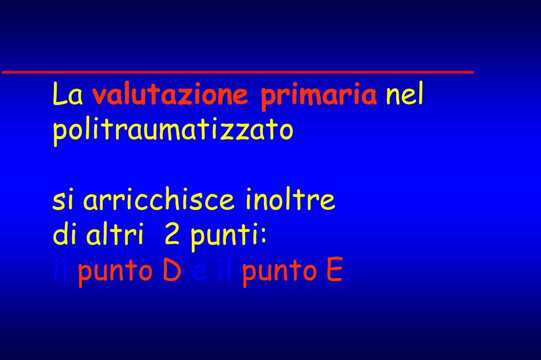 La valutazione primaria nel politraumatizzato si arricchisce inoltre di altri 2 punti: il punto D e il punto E.