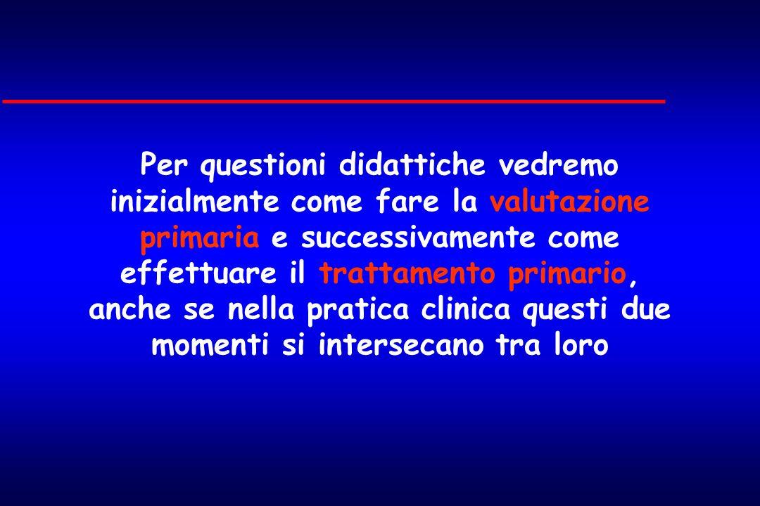 Per questioni didattiche vedremo inizialmente come fare la valutazione primaria e successivamente come effettuare il trattamento primario,