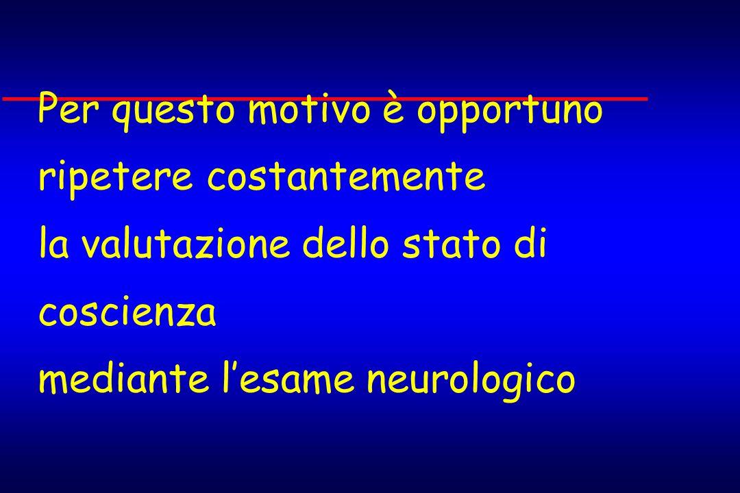 Per questo motivo è opportuno ripetere costantemente la valutazione dello stato di coscienza mediante l'esame neurologico