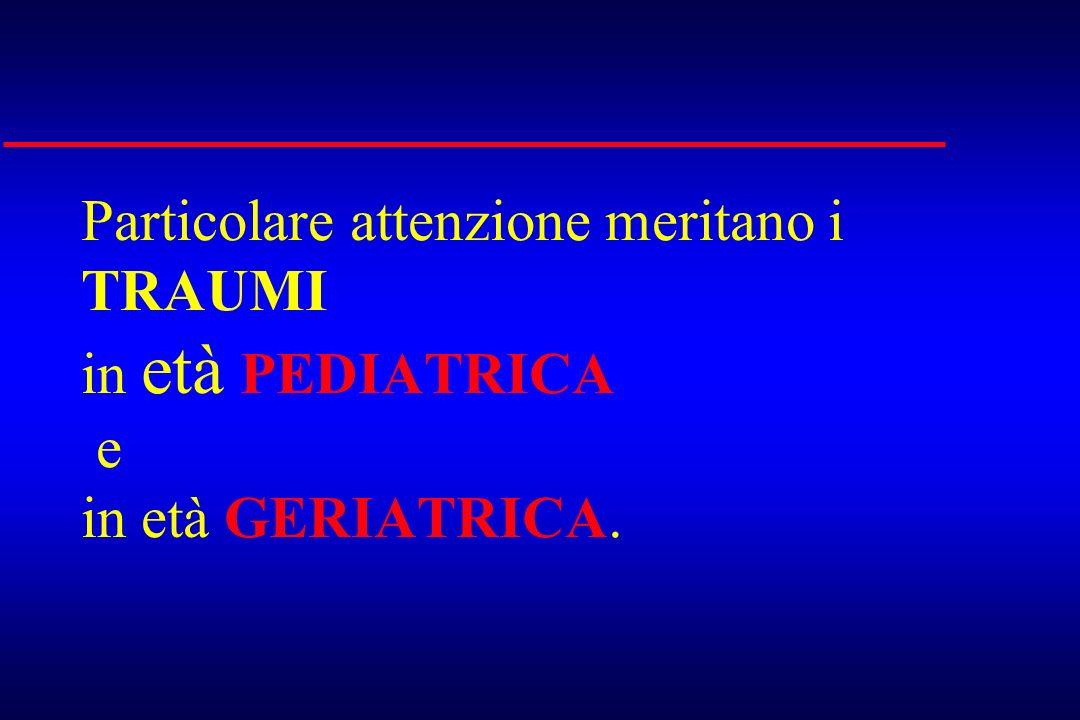 Particolare attenzione meritano i TRAUMI in età PEDIATRICA e in età GERIATRICA.