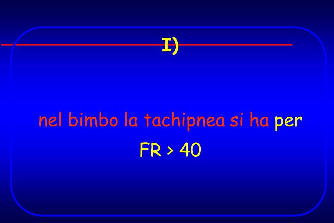 nel bimbo la tachipnea si ha per FR > 40