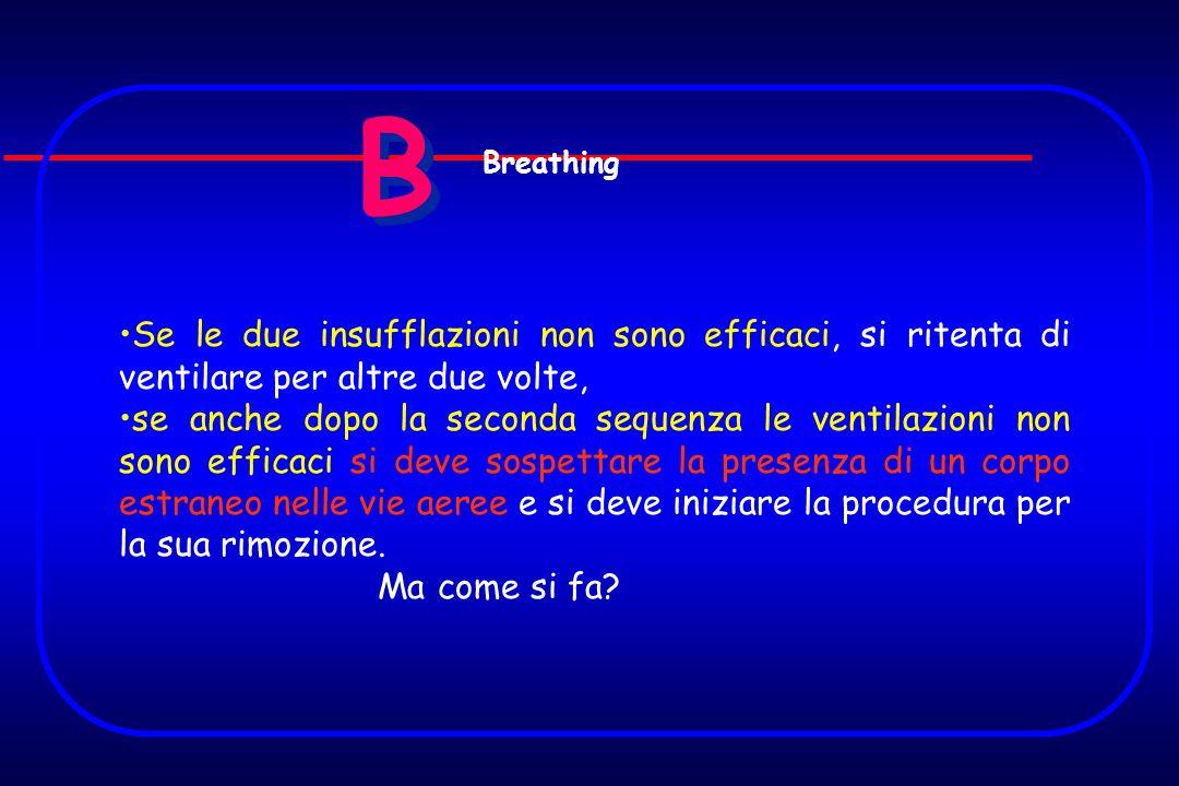 B Breathing. Se le due insufflazioni non sono efficaci, si ritenta di ventilare per altre due volte,