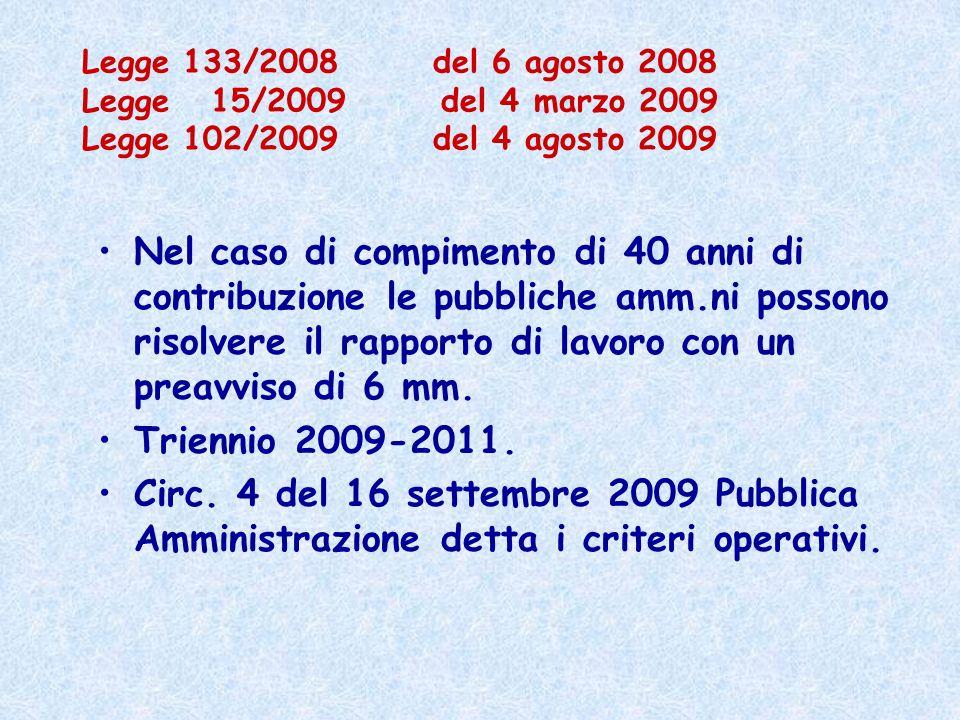 Legge 133/2008 del 6 agosto 2008 Legge 15/2009 del 4 marzo 2009 Legge 102/2009 del 4 agosto 2009