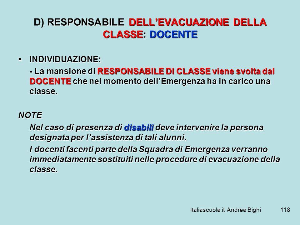 D) RESPONSABILE DELL'EVACUAZIONE DELLA CLASSE: DOCENTE