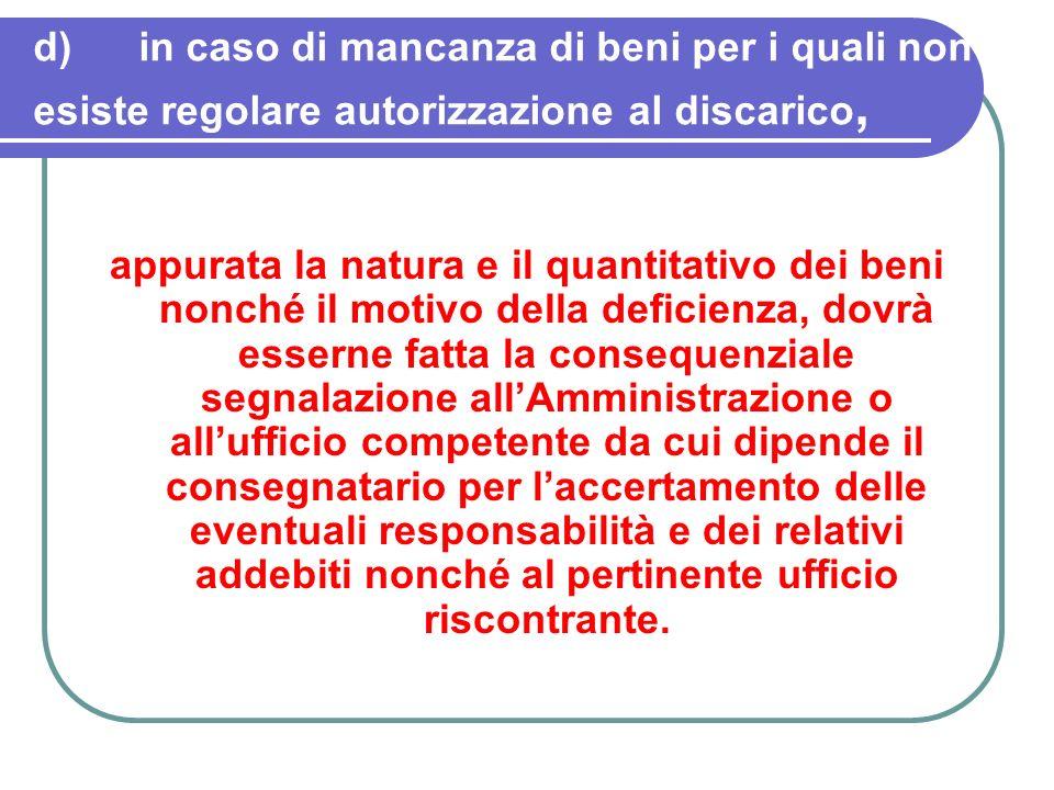d) in caso di mancanza di beni per i quali non esiste regolare autorizzazione al discarico,