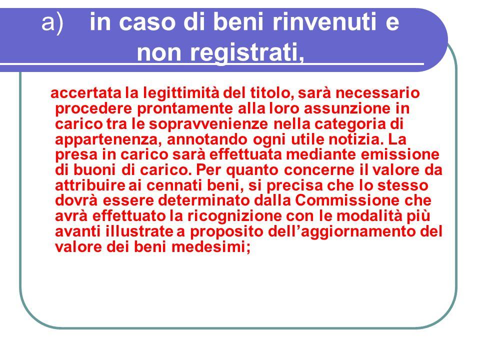 a) in caso di beni rinvenuti e non registrati,