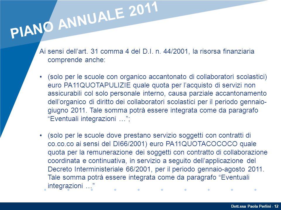 PIANO ANNUALE 2011 Ai sensi dell'art. 31 comma 4 del D.I. n. 44/2001, la risorsa finanziaria comprende anche: