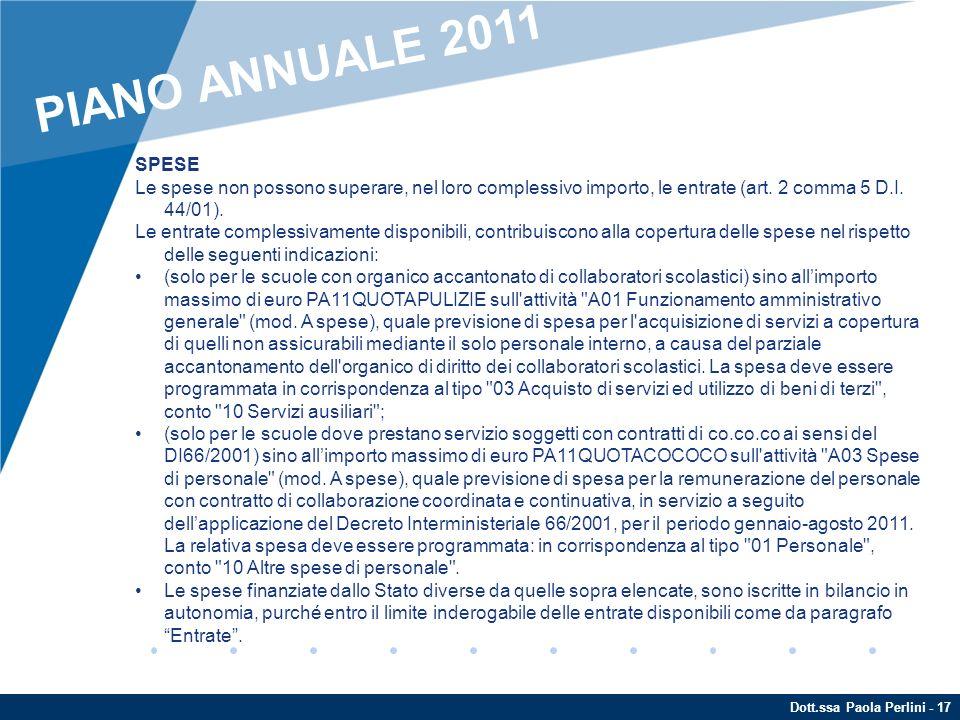 PIANO ANNUALE 2011 SPESE. Le spese non possono superare, nel loro complessivo importo, le entrate (art. 2 comma 5 D.I. 44/01).