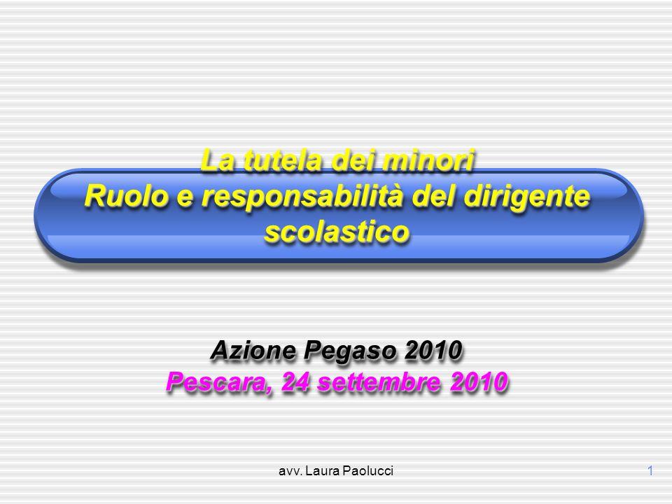 La tutela dei minori Ruolo e responsabilità del dirigente scolastico Azione Pegaso 2010 Pescara, 24 settembre 2010