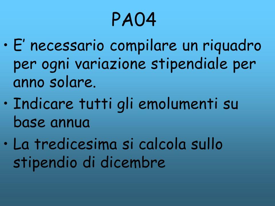 PA04 E' necessario compilare un riquadro per ogni variazione stipendiale per anno solare. Indicare tutti gli emolumenti su base annua.