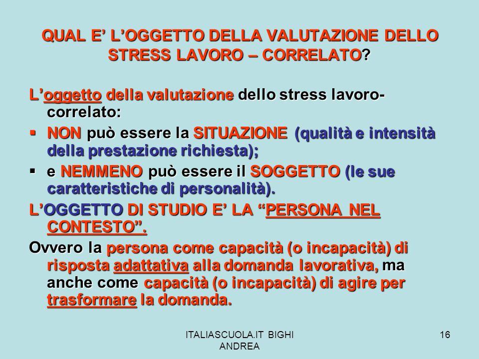 QUAL E' L'OGGETTO DELLA VALUTAZIONE DELLO STRESS LAVORO – CORRELATO