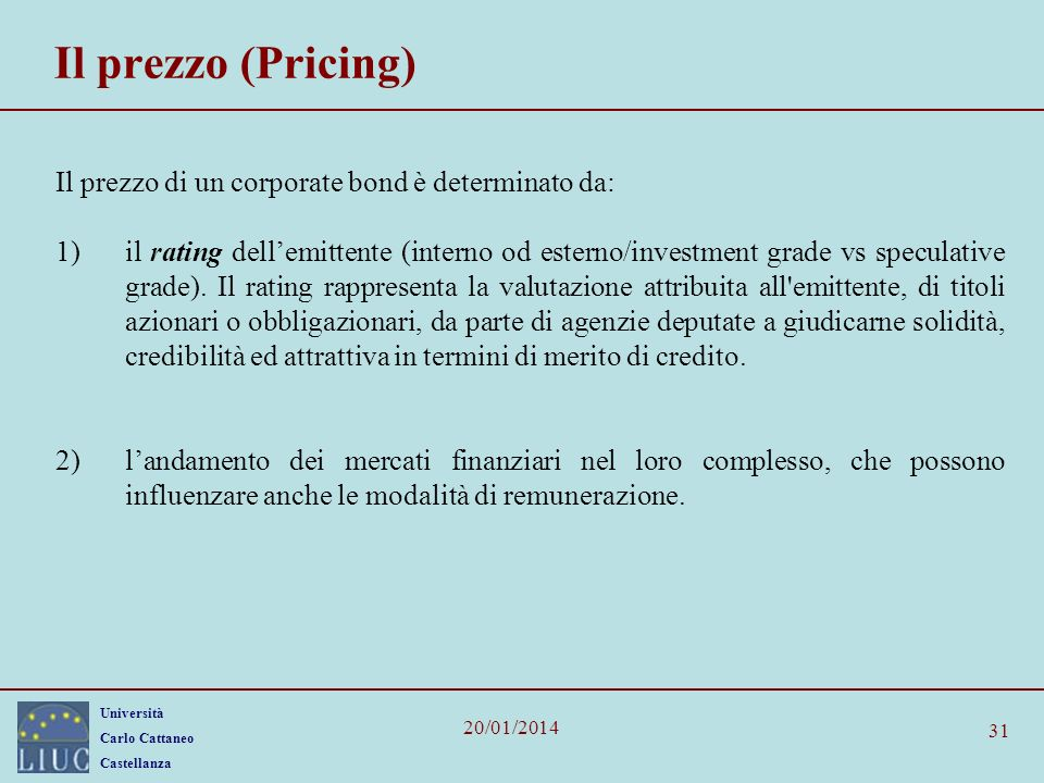 Il prezzo (Pricing) Il prezzo di un corporate bond è determinato da:
