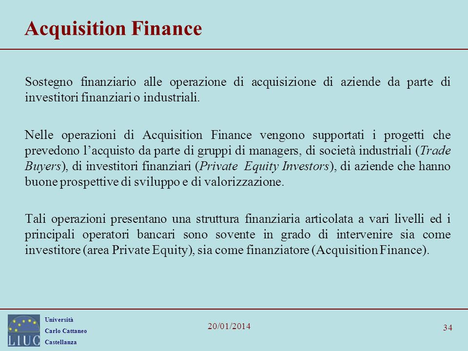 Acquisition Finance Sostegno finanziario alle operazione di acquisizione di aziende da parte di investitori finanziari o industriali.
