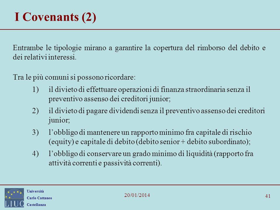 I Covenants (2) Entrambe le tipologie mirano a garantire la copertura del rimborso del debito e dei relativi interessi.