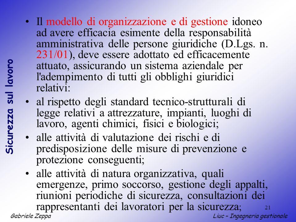 Il modello di organizzazione e di gestione idoneo ad avere efficacia esimente della responsabilità amministrativa delle persone giuridiche (D.Lgs. n. 231/01), deve essere adottato ed efficacemente attuato, assicurando un sistema aziendale per l adempimento di tutti gli obblighi giuridici relativi: