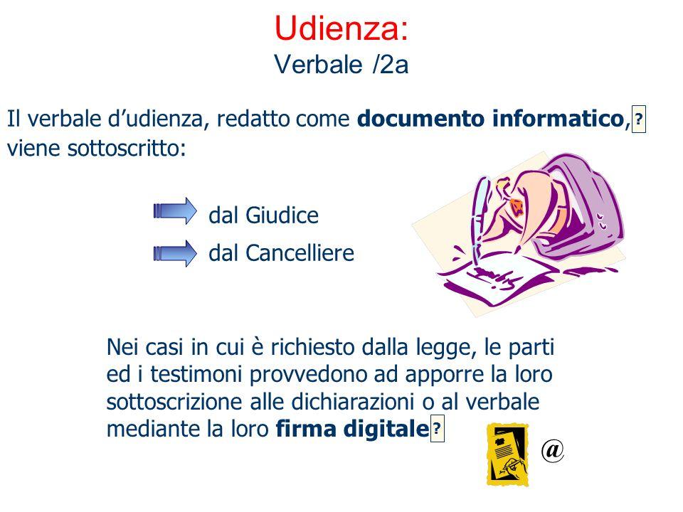 Udienza: Verbale /2a Il verbale d'udienza, redatto come documento informatico, viene sottoscritto: