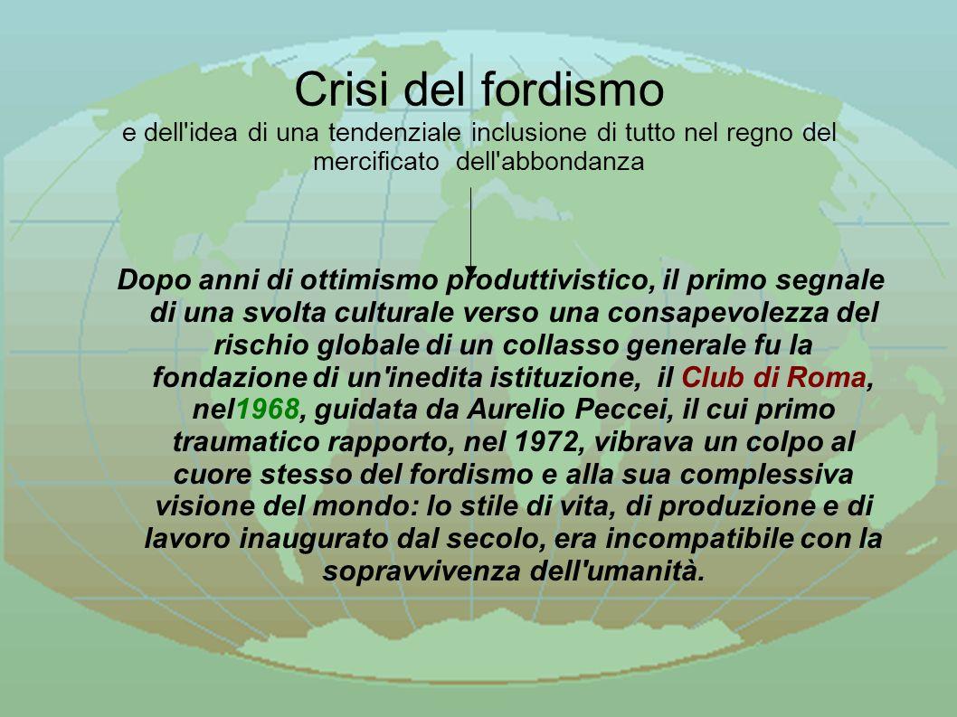 Crisi del fordismo e dell idea di una tendenziale inclusione di tutto nel regno del mercificato dell abbondanza