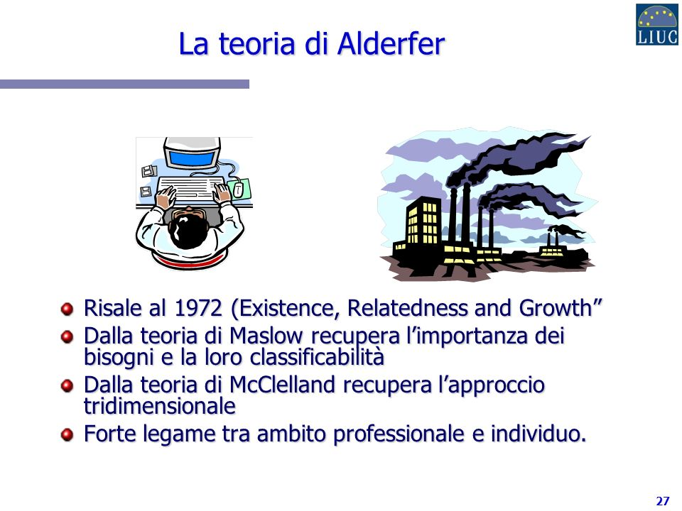 La teoria di Alderfer Risale al 1972 (Existence, Relatedness and Growth