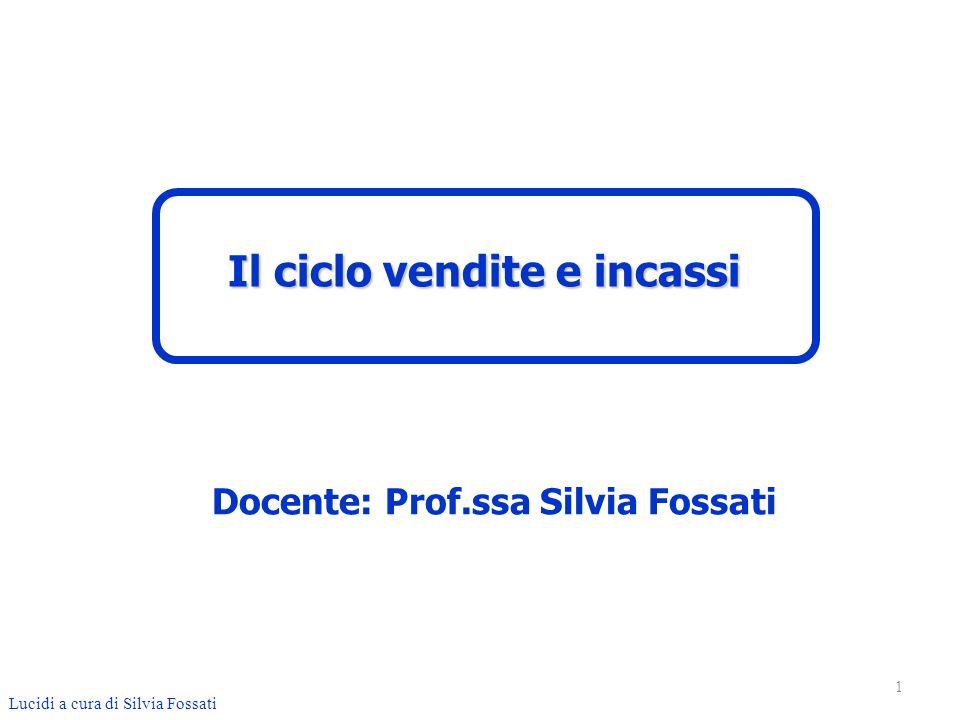 Il ciclo vendite e incassi Docente: Prof.ssa Silvia Fossati