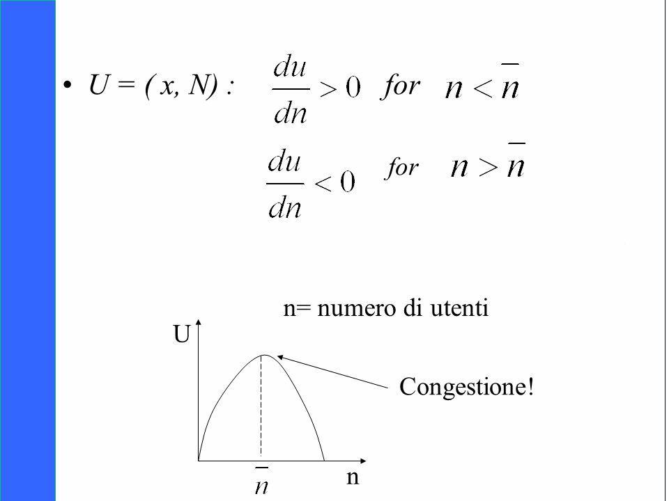 U = ( x, N) : for for n= numero di utenti U Congestione! n
