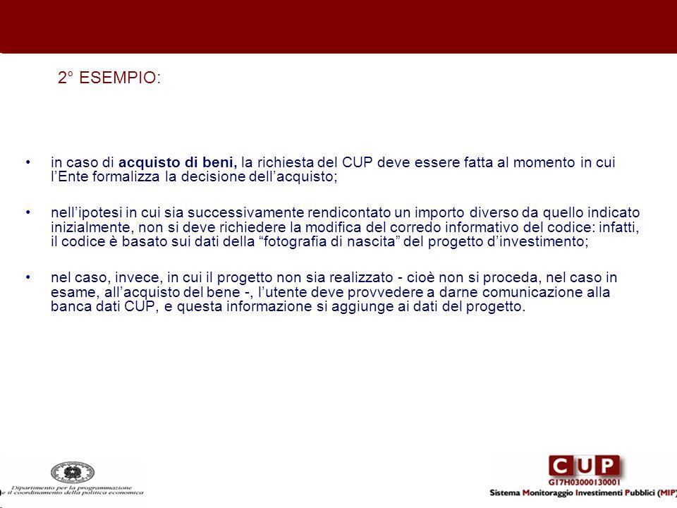 2° ESEMPIO:in caso di acquisto di beni, la richiesta del CUP deve essere fatta al momento in cui l'Ente formalizza la decisione dell'acquisto;