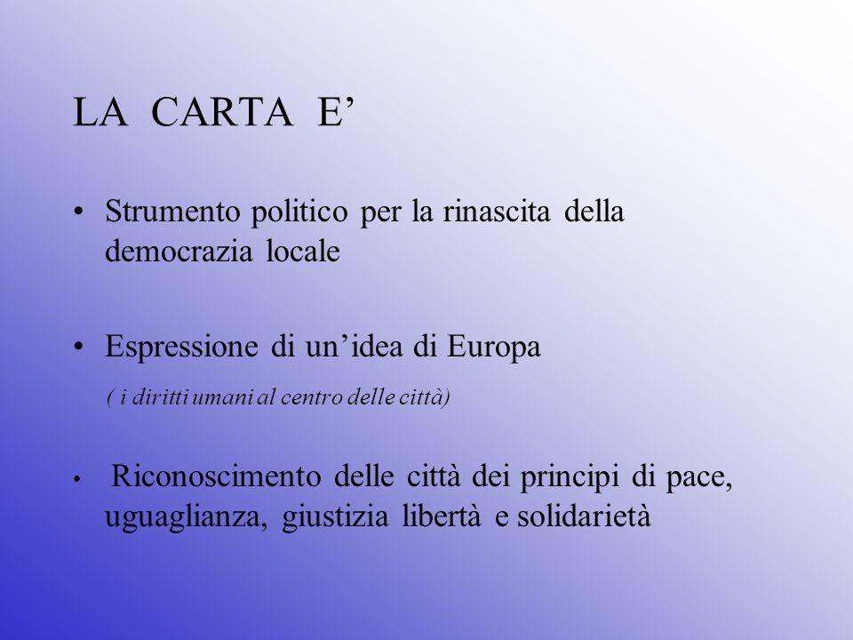 LA CARTA E' Strumento politico per la rinascita della democrazia locale. Espressione di un'idea di Europa.