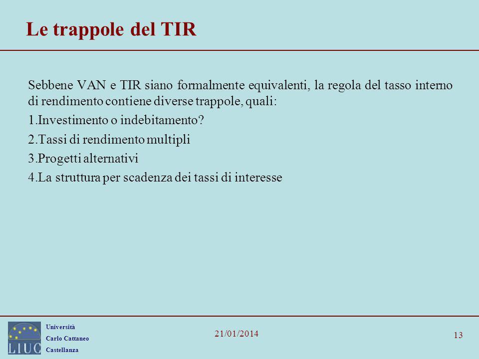 Le trappole del TIR Sebbene VAN e TIR siano formalmente equivalenti, la regola del tasso interno di rendimento contiene diverse trappole, quali: