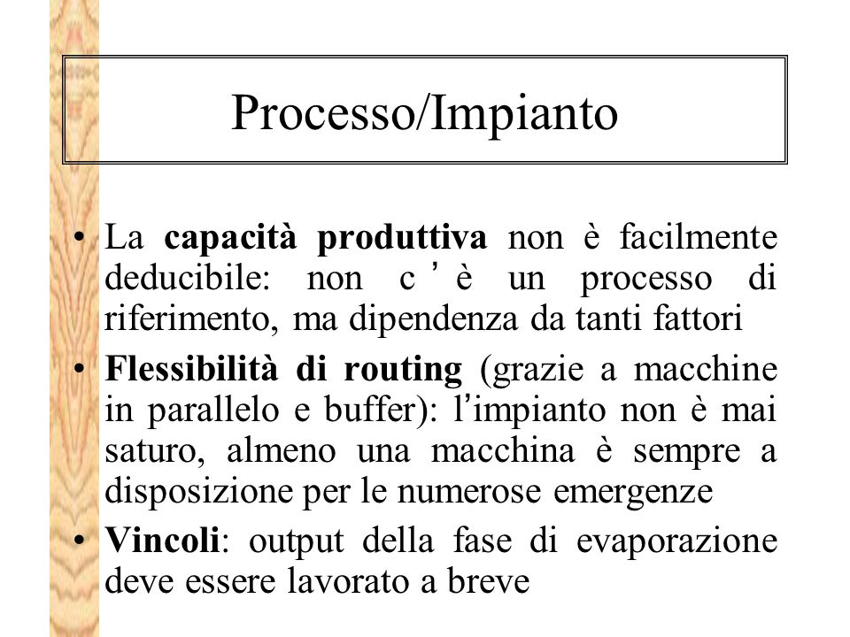 Processo/Impianto La capacità produttiva non è facilmente deducibile: non c'è un processo di riferimento, ma dipendenza da tanti fattori.