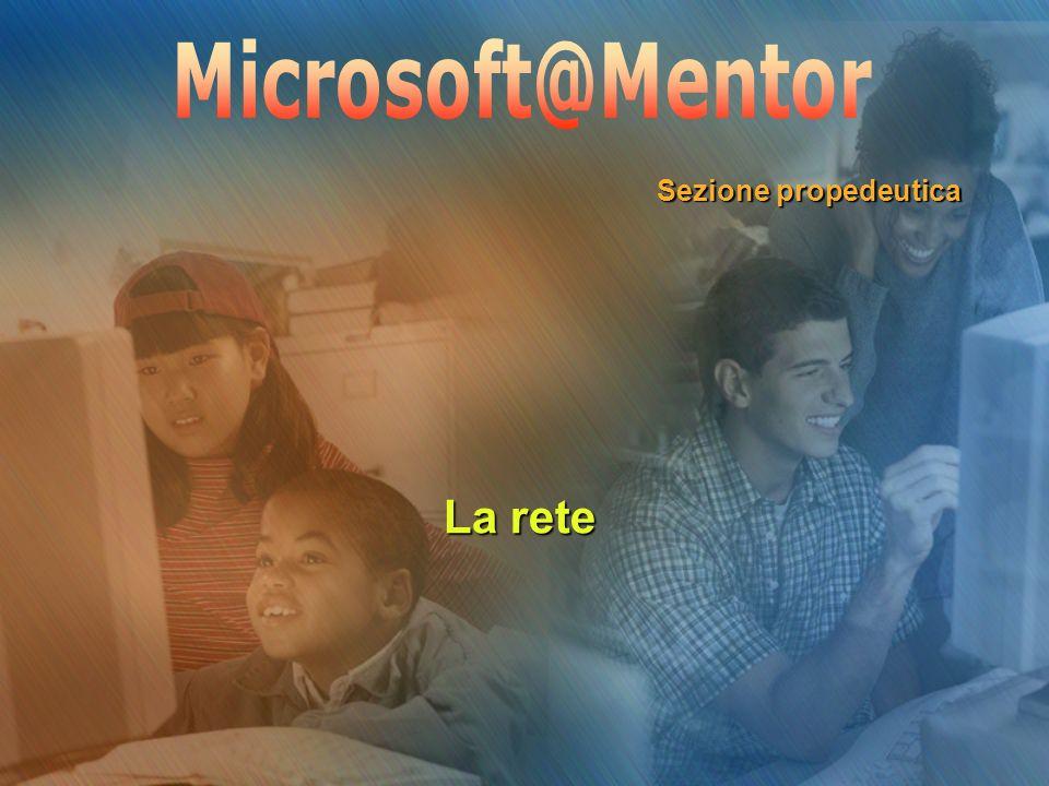 Microsoft@Mentor Sezione propedeutica La rete