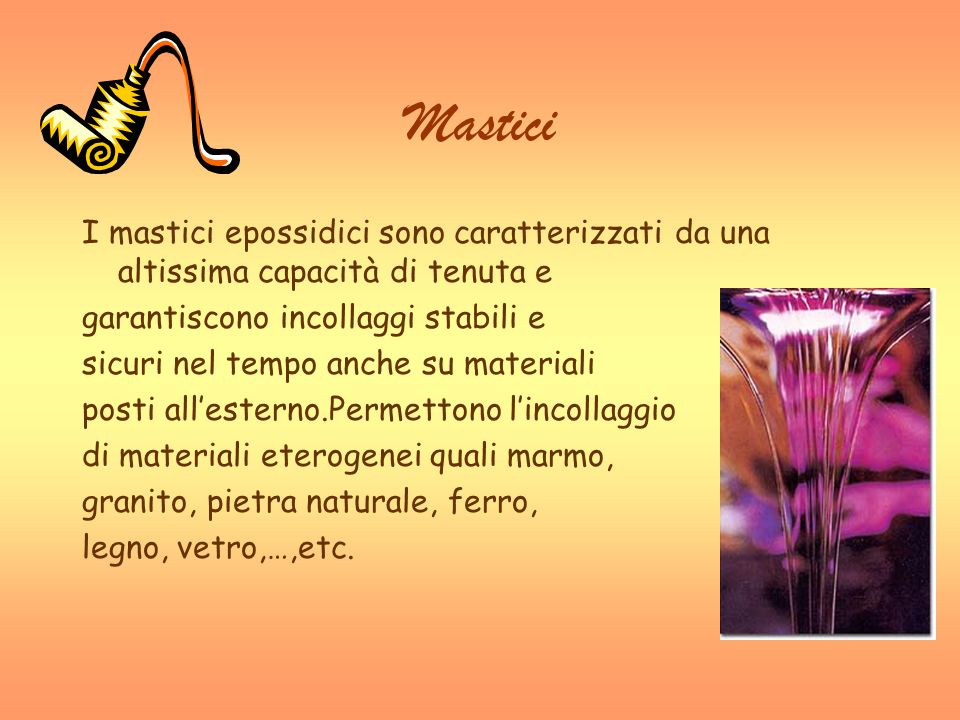 Mastici I mastici epossidici sono caratterizzati da una altissima capacità di tenuta e. garantiscono incollaggi stabili e.